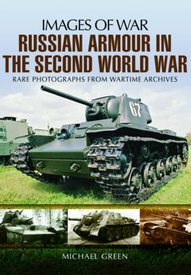 Russian Armour in the Second World War: Images of War by Michael Green