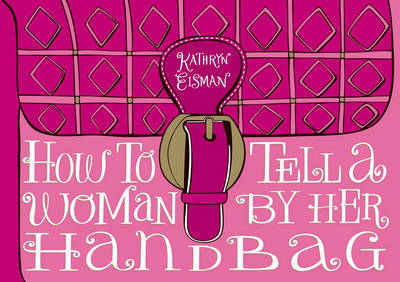 How to Tell a Woman by Her Handbag by Kathryn Eisman