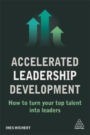 Accelerated Leadership Development by Ines Wichert