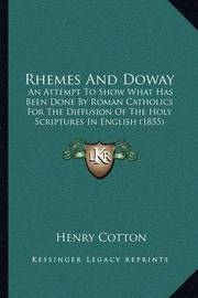 Rhemes and Doway: An Attempt to Show What Has Been Done by Roman Catholics for the Diffusion of the Holy Scriptures in English (1855) by Henry Cotton