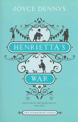 Henrietta's War: News from the Home Front 1939-1942 by Joyce Dennys