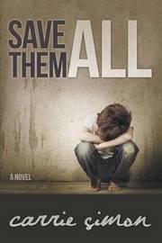 Save Them All (a Novel) by Carrie Simon