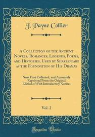 A Collection of the Ancient Novels, Romances, Legends, Poems, and Histories, Used by Shakespeare as the Foundation of His Dramas, Vol. 2 by J.Payne Collier