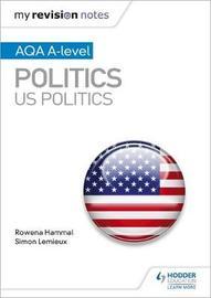 My Revision Notes: AQA A-level Politics: US and Comparative Politics by Rowena Hammal image