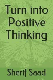 Turn Into Positive Thinking by Sherif Saad