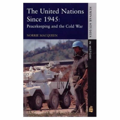 The United Nations Since 1945: Peacekeeping and the Cold War by Norrie MacQueen image