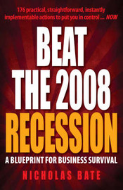Beat the 2008 Recession: A Blueprint for Business Survival by Nicholas Bate image