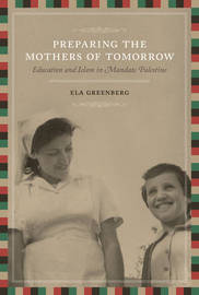 Preparing the Mothers of Tomorrow: Education and Islam in Mandate Palestine by Ela Greenberg image