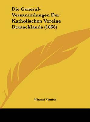 Die General-Versammlungen Der Katholischen Vereine Deutschlands (1868) by Winand Virnich image