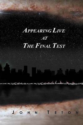 Appearing Live at the Final Test by John Teton