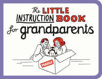 The Little Instruction Book for Grandparents by Kate Freeman