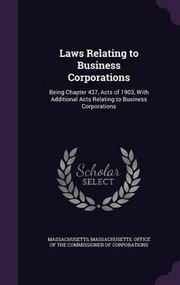 Laws Relating to Business Corporations by . Massachusetts