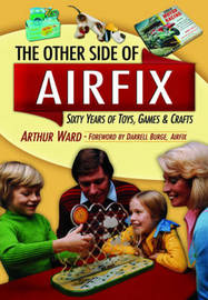 The Other Side of Airfix by Arthur Ward