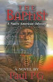 The Baptist: A Native American Odyssey by Paul Pg