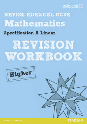 Revise Edexcel GCSE Mathematics Spec A Higher Revision Workbook by Gwenllian Burns