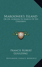 Marooner's Island: Or Dr. Gordon in Search of His Children by Francis Robert Goulding
