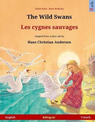 The Wild Swans - Les Cygnes Sauvages. Bilingual Children's Book Adapted from a Fairy Tale by Hans Christian Andersen (English - French) by Ulrich Renz image
