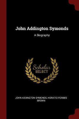 John Addington Symonds by John Addington Symonds