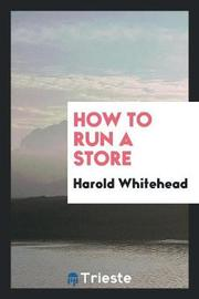 How to Run a Store by Harold Whitehead