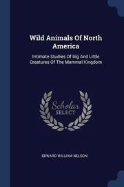 Wild Animals of North America by Edward William Nelson