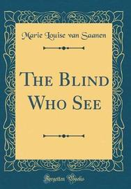 The Blind Who See (Classic Reprint) by Marie Louise Van Saanen image
