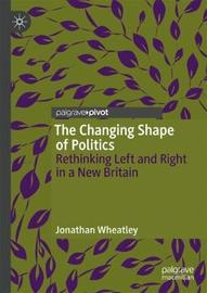 The Changing Shape of Politics by Jonathan Wheatley