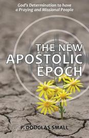 The New Apostolic Epoch by P Douglas Small