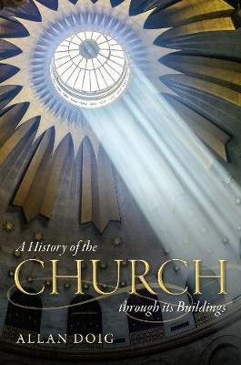 A History of the Church through its Buildings by Allan Doig