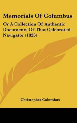 Memorials Of Columbus: Or A Collection Of Authentic Documents Of That Celebrated Navigator (1823) by Christopher Columbus image