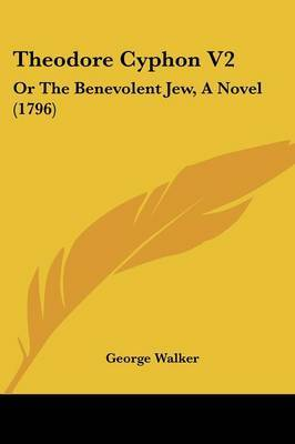 Theodore Cyphon V2: Or the Benevolent Jew, a Novel (1796) by George Walker image
