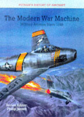 The Modern War Machine: Military Aviation Since 1945 by Philip J. Jarrett