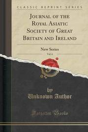 Journal of the Royal Asiatic Society of Great Britain and Ireland, Vol. 6 by Unknown Author