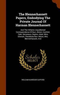 The Blennerhassett Papers, Embodying the Private Journal of Harman Blennerhassett by William Harrison Safford