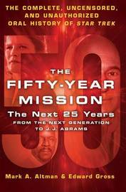 The Fifty-Year Mission: The Next 25 Years:From The Next Generation to J. J. Abrams: Volume 2 by Edward Gross