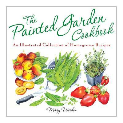 The Painted Garden Cookbook: An Illustrated Collection of Homegrown Recipes image