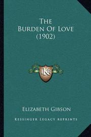The Burden of Love (1902) by Elizabeth Gibson