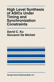 High Level Synthesis of ASICs under Timing and Synchronization Constraints by David C. Ku