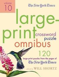 """The New York Times Large-Print Crossword Puzzle Omnibus, Volume 10 by """"New York Times"""""""