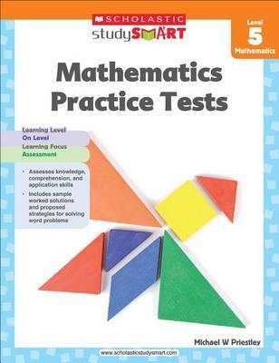 Mathematics Practice Tests, Level 5 by Scholastic