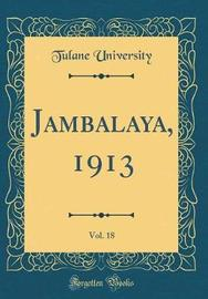 Jambalaya, 1913, Vol. 18 (Classic Reprint) by Tulane University image