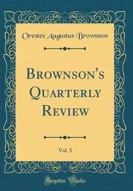 Brownson's Quarterly Review, Vol. 5 (Classic Reprint) by Orestes Augustus Brownson image