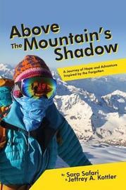 Above the Mountain's Shadow by Sara Safari