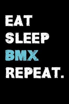 Eat Sleep BMX Repeat by Funny Bike Racing Presen Printing House