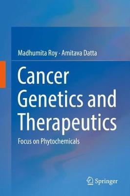 Cancer Genetics and Therapeutics by Madhumita Roy