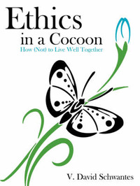 Ethics in a Cocoon: How (Not) to Live Well Together by V. David Schwantes image
