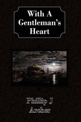With A Gentleman's Heart by Phillip J Archer image