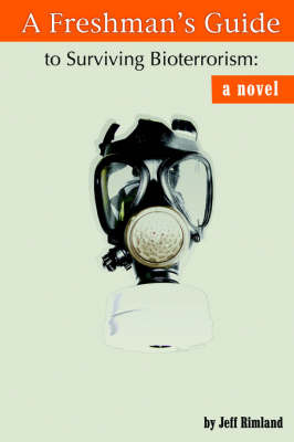 A Freshman's Guide to Surviving Bioterrorism by Jeff Rimland image