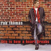 This Is How A Heart Breaks [Single] by Rob Thomas image