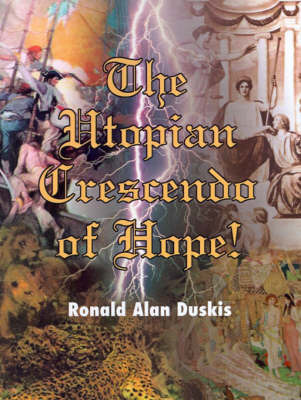 The Utopian Crescendo of Hope! by Ronald Alan Duskis, D.C., B.A. image