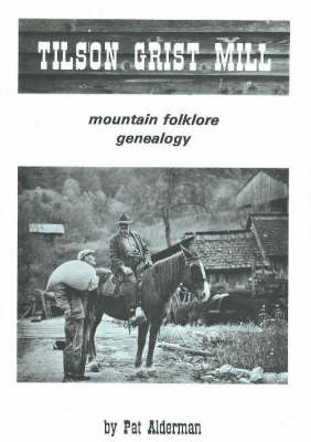Tilson Grist Mill: Mountain Folklore and Genealogy by Pat Alderman image